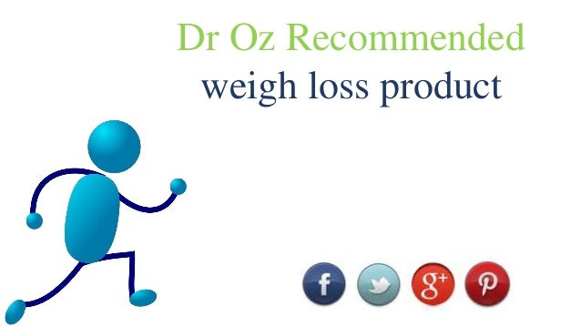 Dr Oz Recommended weigh loss product
