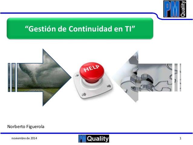 """""""Gestión de Continuidad en TI""""  Lic. Alejandro Melo  Certificado en Continuidad de Negocio (ABCP)  Norberto Figuerola Ciud..."""