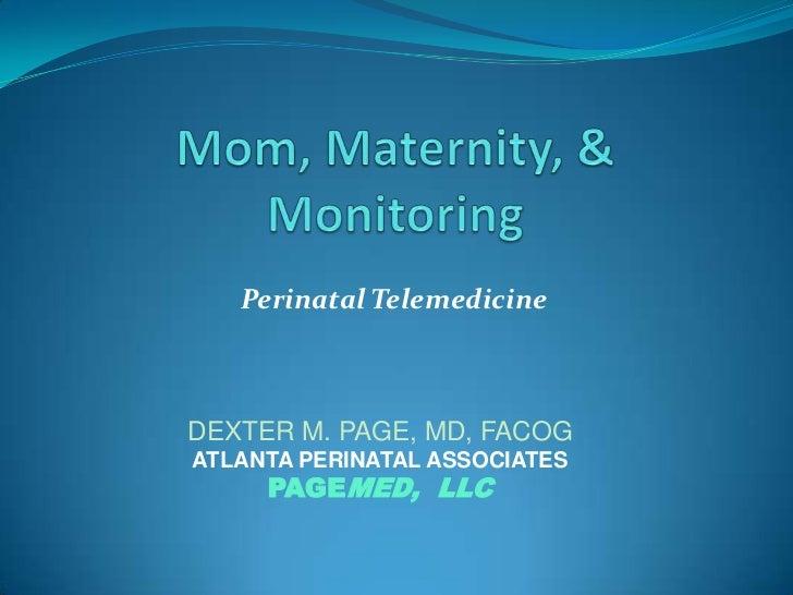 Perinatal TelemedicineDEXTER M. PAGE, MD, FACOGATLANTA PERINATAL ASSOCIATES     PAGEMED, LLC