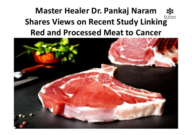 Master Healer Dr. Pankaj Naram Shares Views on Recent Study Linking Red and Processed Meat to Cancer