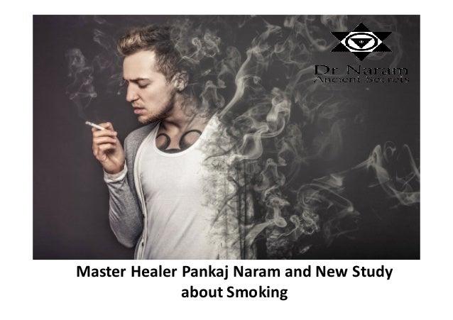 Master Healer Pankaj Naram and New Study about Smoking