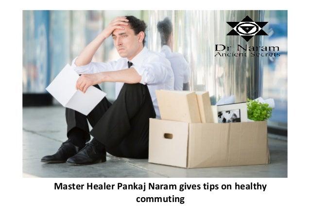 Master Healer Pankaj Naram gives tips on healthy commuting