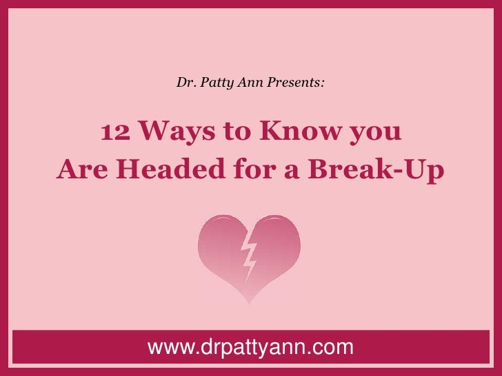 Dr. Patty Ann Presents:<br />12 Ways to Know youAre Headed for a Break-Up<br />