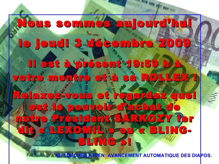 Nous sommes aujourd'hui le  dimanche 7 juin 2009 Il est à présent  13:11  h à votre montre et à sa ROLLEX ! Relaxez-vous e...