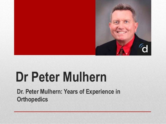 Dr Peter Mulhern Dr. Peter Mulhern: Years of Experience in Orthopedics