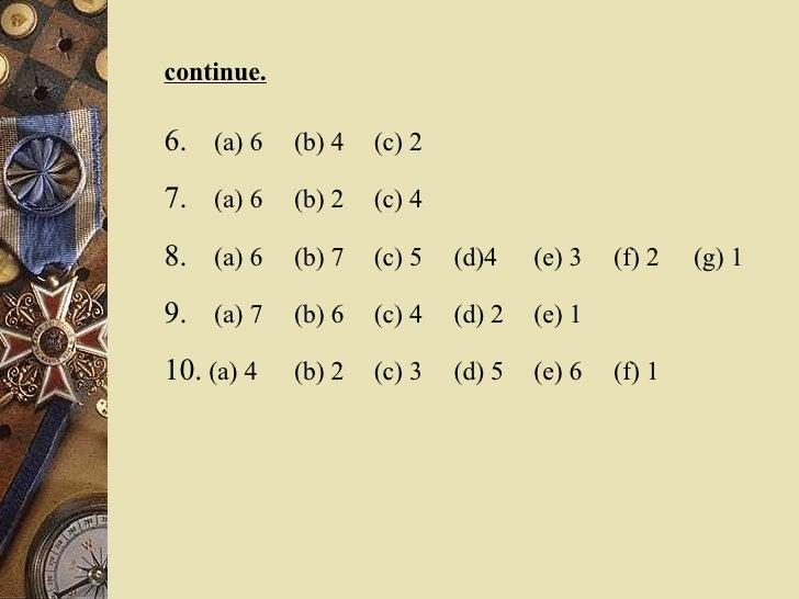 continue. 6.   (a) 6  (b) 4  (c) 2 7.   (a) 6  (b) 2  (c) 4 8.   (a) 6  (b) 7  (c) 5  (d)4 (e) 3  (f) 2  (g) 1 9. (a) 7  (...