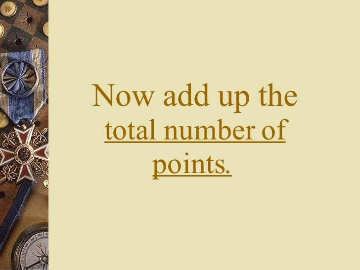 Now add up the  total number of points.