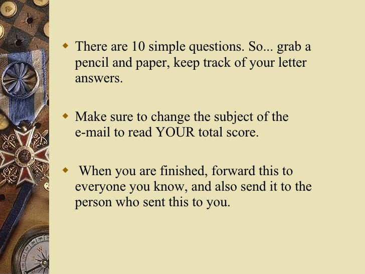 <ul><li>There are 10 simple questions. So... grab a pencil and paper, keep track of your letter answers.  </li></ul><ul><...