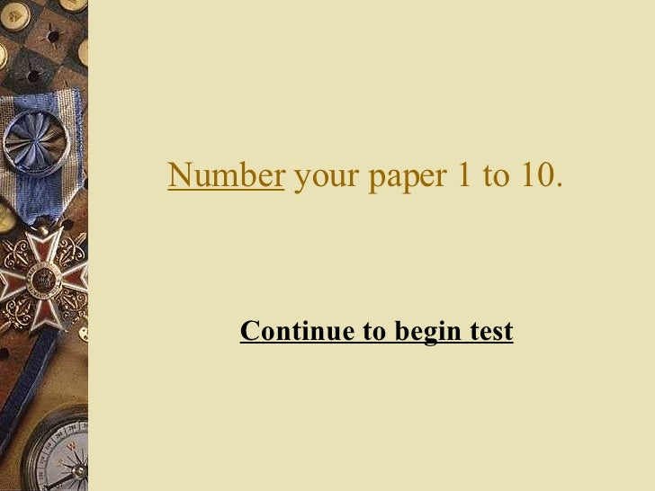 Number  your paper 1 to 10. <ul><li>Continue to begin test </li></ul>