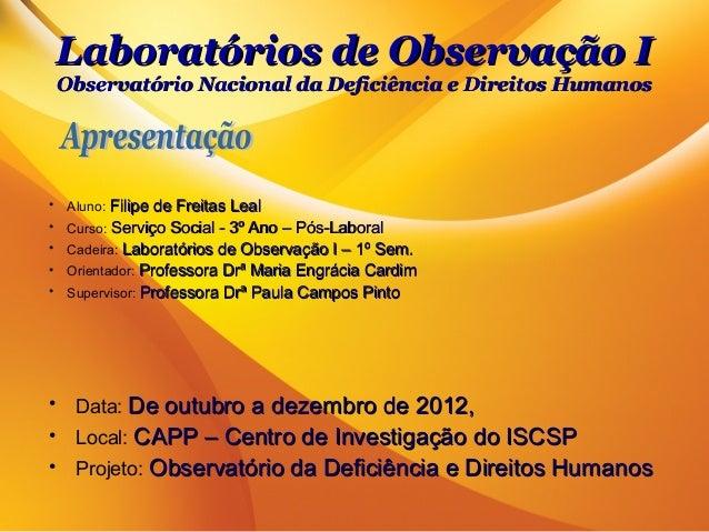 Laboratórios de Observação IObservatório Nacional da Deficiência e Direitos Humanos• Aluno: Filipe de Freitas Leal• Curso:...