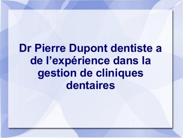 Dr Pierre Dupont dentiste a de l'expérience dans la gestion de cliniques dentaires