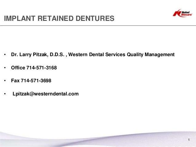 IMPLANT RETAINED DENTURES•   Dr. Larry Pitzak, D.D.S. , Western Dental Services Quality Management•   Office 714-571-3168•...