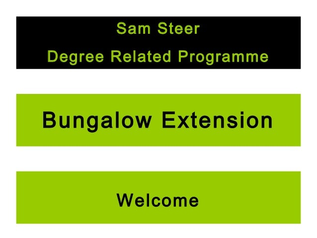 Sam Steer Degree Related Programme  Bungalow Extension Welcome