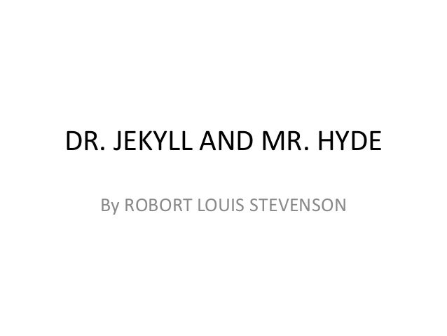 DR. JEKYLL AND MR. HYDE  By ROBORT LOUIS STEVENSON