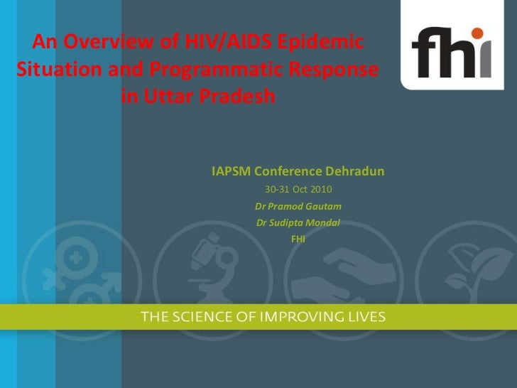 An Overview of HIV/AIDS Epidemic Situation and Programmatic Response in Uttar Pradesh<br />IAPSM Conference Dehradun<br />...