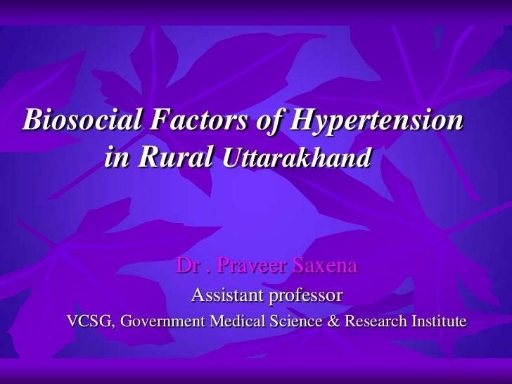 Biosocial Factors of Hypertension     in Rural Uttarakhand<br />Dr . PraveerSaxena<br />Assistant professor<br />VCSG, G...