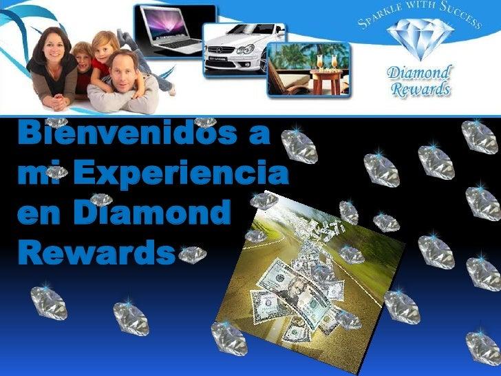 Bienvenidos a<br />mi Experiencia<br />en Diamond <br />Rewards<br />