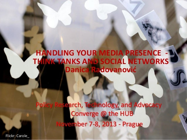 HANDLING YOUR MEDIA PRESENCE THINK TANKS AND SOCIAL NETWORKS Danica Radovanović  Policy Research, Technology, and Advocacy...