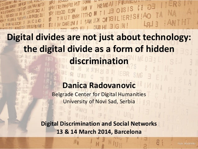 Digital divides are not just about technology: the digital divide as a form of hidden discrimination Danica Radovanovic Be...