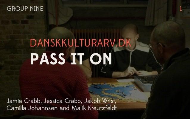 GROUP NINE                                 1        DANSKKULTURARV.DK        PASS IT ONJamie Crabb, Jessica Crabb, Jakob W...