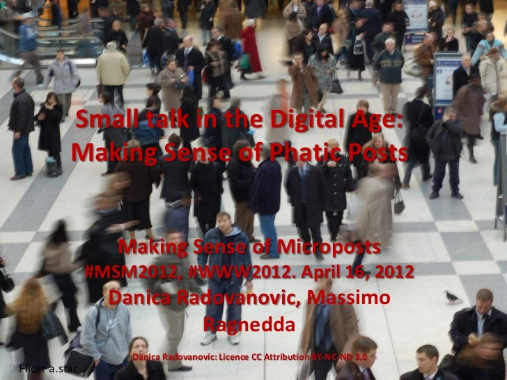 Small talk in the Digital Age:           Making Sense of Phatic Posts                   Making Sense of Microposts        ...