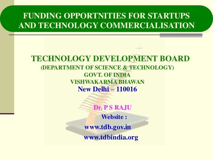FUNDING OPPORTNITIES FOR STARTUPSAND TECHNOLOGY COMMERCIALISATION  TECHNOLOGY DEVELOPMENT BOARD    (DEPARTMENT OF SCIENCE ...