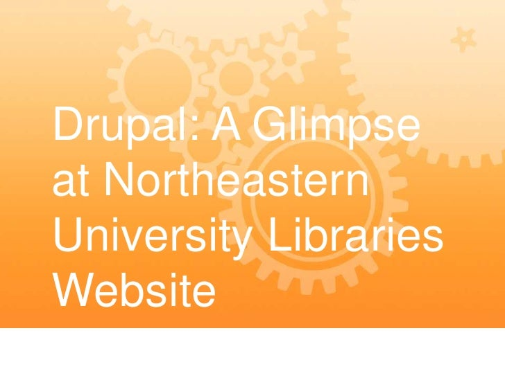 Drupal: A Glimpseat NortheasternUniversity LibrariesWebsite