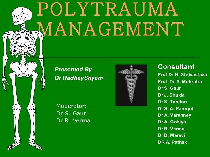 POLYTRAUMA MANAGEMENT   Moderator: Dr S. Gaur  Dr R. Verma Consultant Prof Dr N. Shrivastava Prof  Dr A. Mehrotra Dr S. Ga...