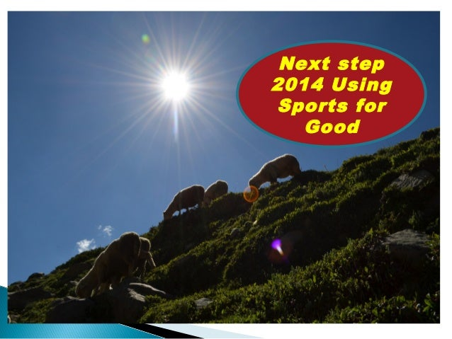 Next step 2014 Using Sports for Good