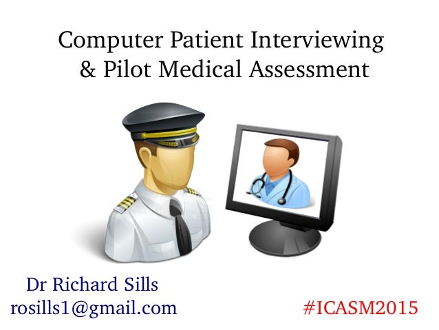 Computer Patient Interviewing & Pilot Medical Assessment Dr Richard Sills rosills1@gmail.com #ICASM2015