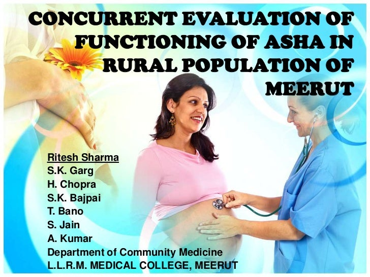 CONCURRENT EVALUATION OF FUNCTIONING OF ASHA IN RURAL POPULATION OF MEERUT<br />Ritesh Sharma<br />S.K. Garg<br />H. Chopr...