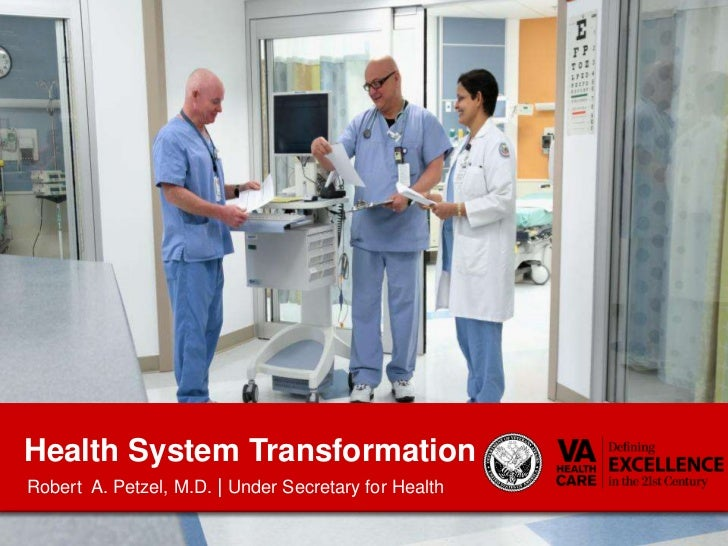 Health System Transformation<br />Robert  A. Petzel, M.D. | Under Secretary for Health <br />