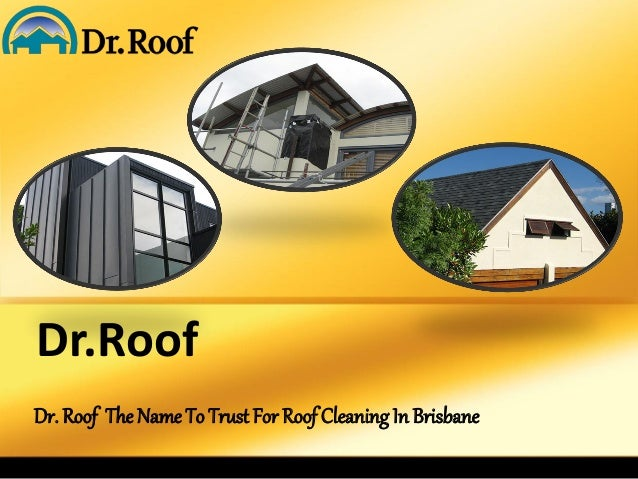 Dr.Roof  Dr. Roof The Name To Trust For Roof Cleaning In Brisbane