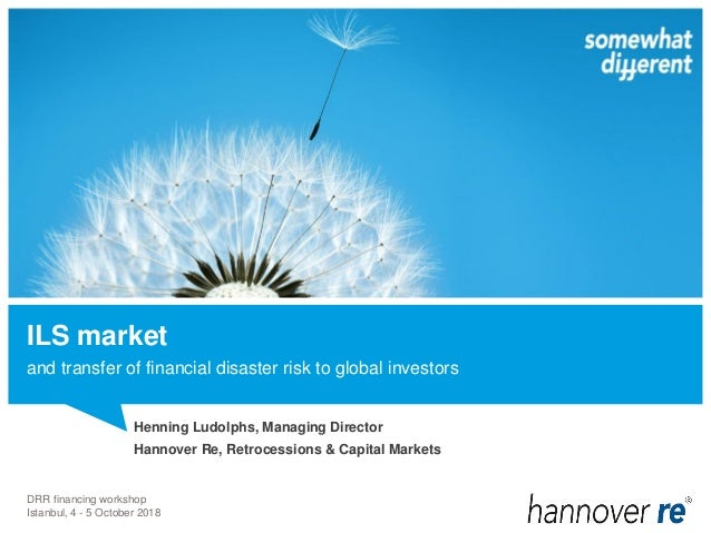 and transfer of financial disaster risk to global investors Henning Ludolphs, Managing Director Hannover Re, Retrocessions...