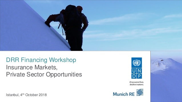 DRR Financing Workshop Insurance Markets, Private Sector Opportunities Istanbul, 4th October 2018 Image: used under licens...