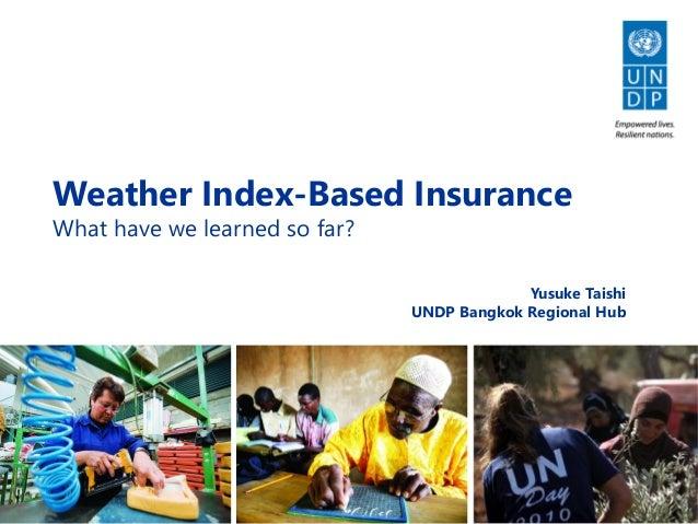 1 Weather Index-Based Insurance What have we learned so far? Yusuke Taishi UNDP Bangkok Regional Hub