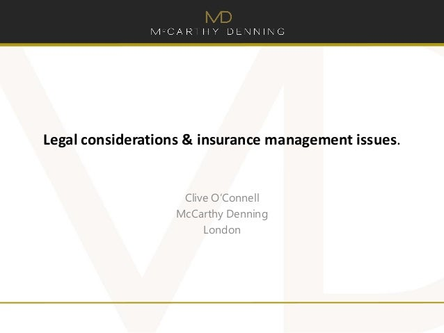 Legal considerations & insurance management issues. Clive O'Connell McCarthy Denning London