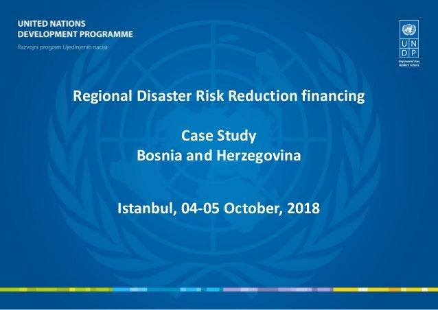 Regional Disaster Risk Reduction financing Case Study Bosnia and Herzegovina Istanbul, 04-05 October, 2018