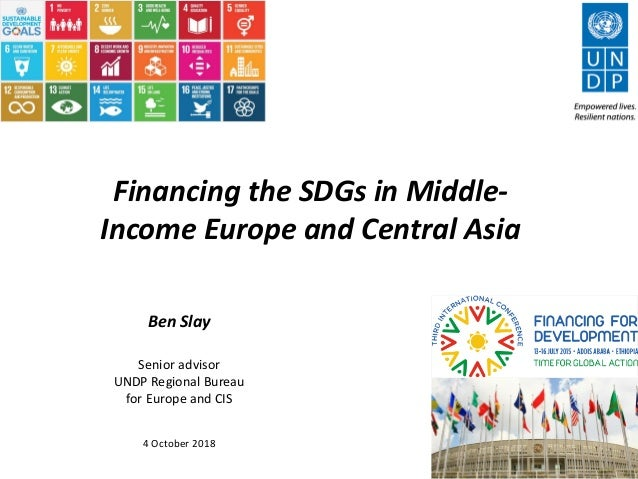 Financing the SDGs in Middle- Income Europe and Central Asia Ben Slay Senior advisor UNDP Regional Bureau for Europe and C...