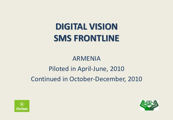 DIGITAL VISION       SMS FRONTLINE               ARMENIA      Piloted in April-June, 2010Continued in October-December, 2010