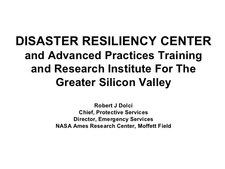 DISASTER RESILIENCY CENTER and Advanced Practices Training  and Research Institute For The      Greater Silicon Valley    ...