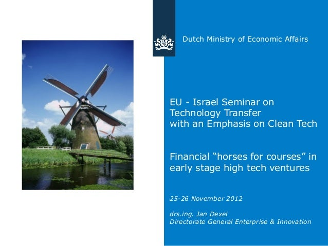 """Dutch Ministry of Economic AffairsEU - Israel Seminar onTechnology Transferwith an Emphasis on Clean TechFinancial """"horses..."""