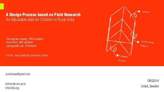 A Design Process based on Field Research An Adjustable desk for Children in Rural India Youngchan Jeong_PhD student Sumi K...