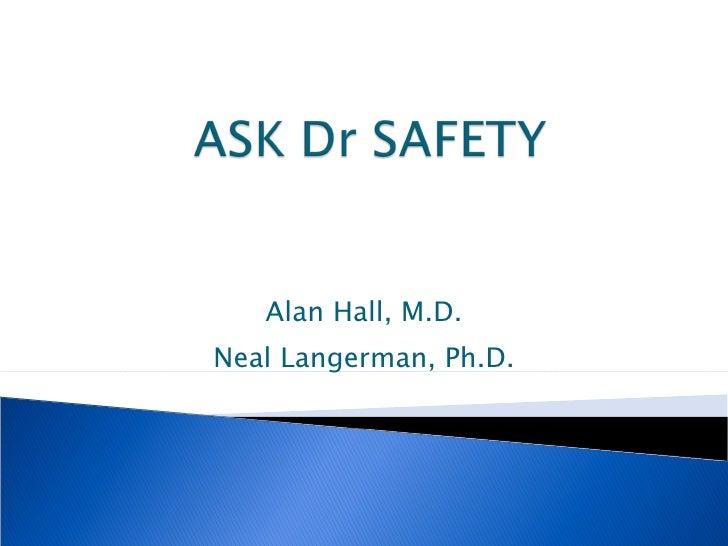 Alan Hall, M.D. Neal Langerman, Ph.D.