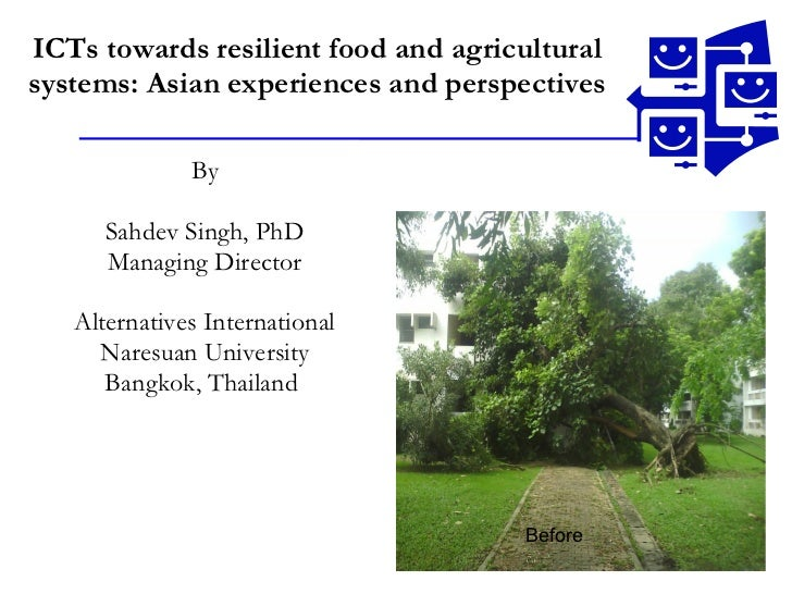 ICTs towards resilient food and agricultural systems: Asian experiences and perspectives By Sahdev Singh, PhD Managing Dir...