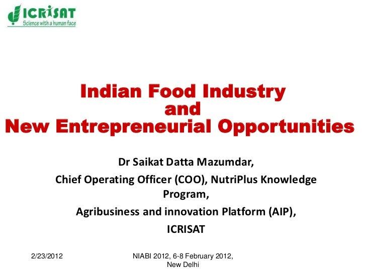 Indian Food Industry              andNew Entrepreneurial Opportunities                    Dr Saikat Datta Mazumdar,       ...