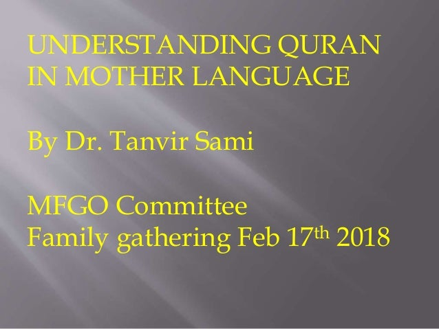 UNDERSTANDING QURAN IN MOTHER LANGUAGE By Dr. Tanvir Sami MFGO Committee Family gathering Feb 17th 2018