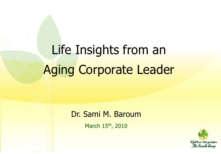 Life Insights from an <br />Aging Corporate Leader<br />Dr. Sami M. Baroum<br />March 15th, 2010<br />