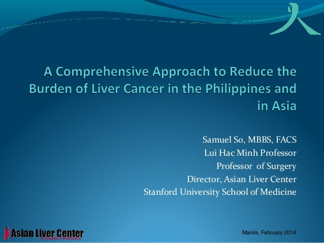 Samuel So, MBBS, FACS Lui Hac Minh Professor Professor of Surgery Director, Asian Liver Center Stanford University School ...