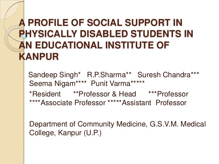 A PROFILE OF SOCIAL SUPPORT IN PHYSICALLY DISABLED STUDENTS IN AN EDUCATIONAL INSTITUTE OF KANPUR<br />          Sandeep S...